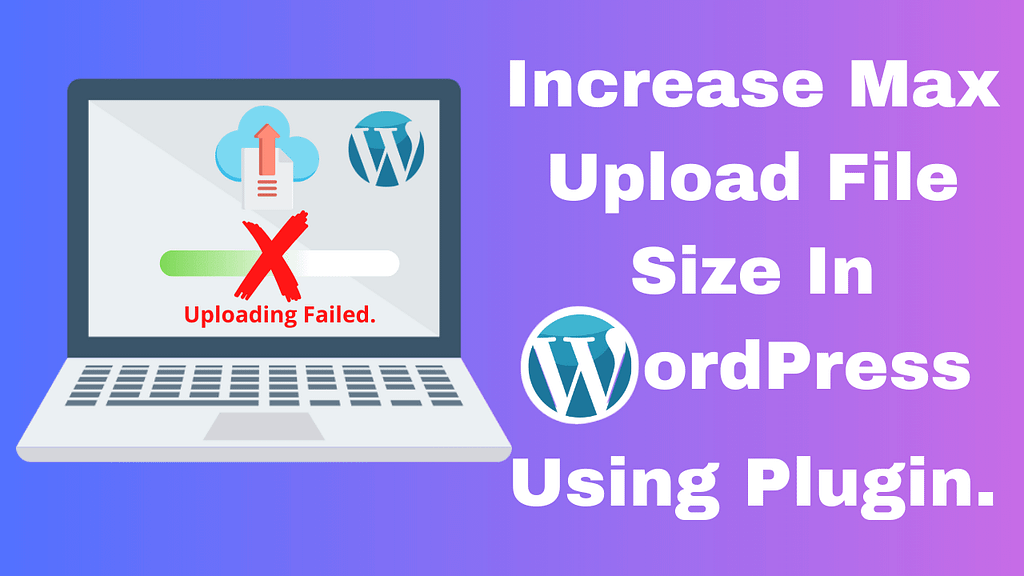 How to Increase Maximum Upload File Size in WordPress Using Plugin